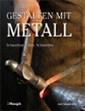 José Antonio Ares: Gestalten mit Metall. Schweißen, Löten, Schmieden. Haupt Verlag, Bern 2006